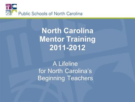 North Carolina Mentor Training 2011-2012 A Lifeline for North Carolinas Beginning Teachers.