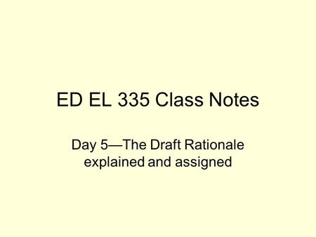 ED EL 335 Class Notes Day 5The Draft Rationale explained and assigned.