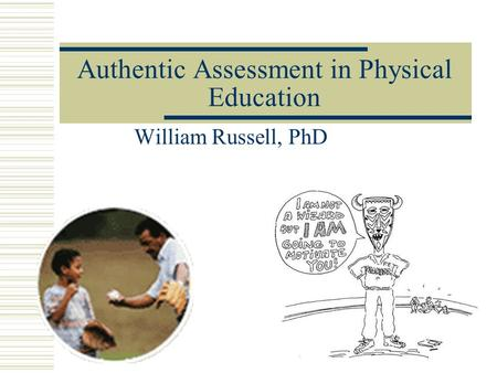 Authentic Assessment in Physical Education William Russell, PhD.