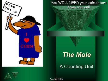The Mole A Counting Unit 09 You WILL NEED your calculators from now on!! Rev 10/12/09.
