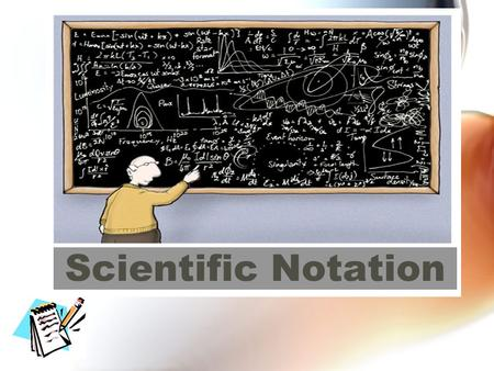 Scientific Notation.