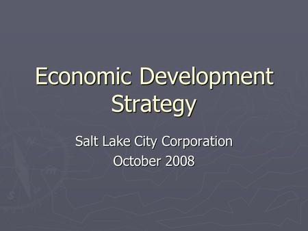 Economic Development Strategy Salt Lake City Corporation October 2008.