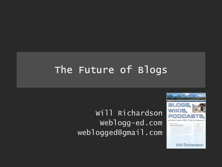 The Future of Blogs Will Richardson Weblogg-ed.com