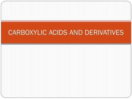 CARBOXYLIC ACIDS AND DERIVATIVES. Naming of Carboxylic acids.