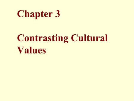 Chapter 3 Contrasting Cultural Values. © 2011 Pearson Education, Inc. publishing as Prentice Hall 2 Topics Semantic Differences Attribution and Perception.