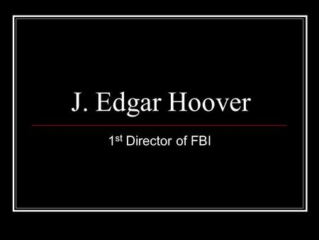 J. Edgar Hoover 1 st Director of FBI. Impact of Forensic Science He is known for being the first director of the FBI. While there he created the first.