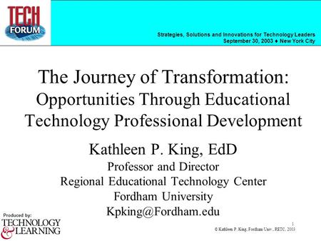 Strategies, Solutions and Innovations for Technology Leaders September 30, 2003 New York City Produced by: © Kathleen P. King, Fordham Univ., RETC, 2003.