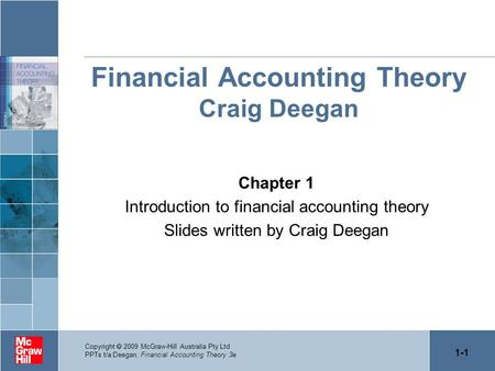 1-1 Copyright 2009 McGraw-Hill Australia Pty Ltd PPTs t/a Deegan, Financial Accounting Theory 3e Financial Accounting Theory Craig Deegan Chapter 1 Introduction.