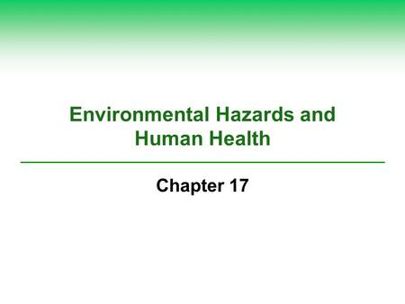 Environmental Hazards and Human Health Chapter 17.