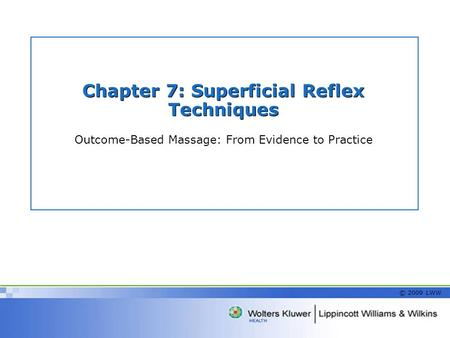 Chapter 7: Superficial Reflex Techniques Outcome-Based Massage: From Evidence to Practice © 2009 LWW.