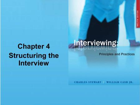 Chapter 4 Structuring the Interview. © 2009 The McGraw-Hill Companies, Inc. All rights reserved. Chapter Summary Opening the Interview The Body of the.