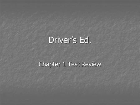 Drivers Ed. Chapter 1 Test Review. A states driving laws are found in its Vehicle code Vehicle code.