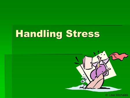 Handling Stress © Lisa Michalek.