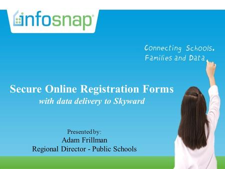 Secure Online Registration Forms with data delivery to your SIS Presented by: Karin Holtz Director, Sales and Marketing, Public Schools Secure Online Registration.
