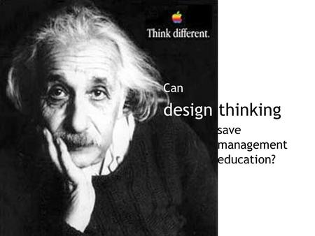 Design thinking Can save management education?. Copyright GB Marine Art My deep dive Goals Business education Design foundations Design thinking, doing,