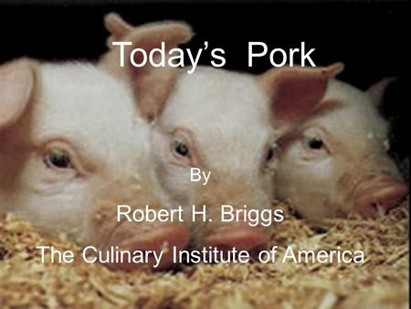 Todays Pork By Robert H. Briggs The Culinary Institute of America.