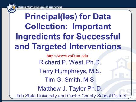 Principal(les) for Data Collection: Important Ingredients for Successful and Targeted Interventions Richard P. West, Ph.D. Terry Humphreys, M.S. Tim G.