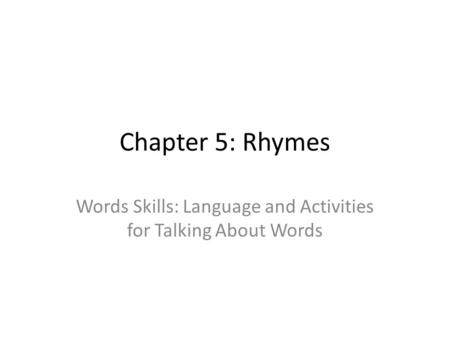 Chapter 5: Rhymes Words Skills: Language and Activities for Talking About Words.
