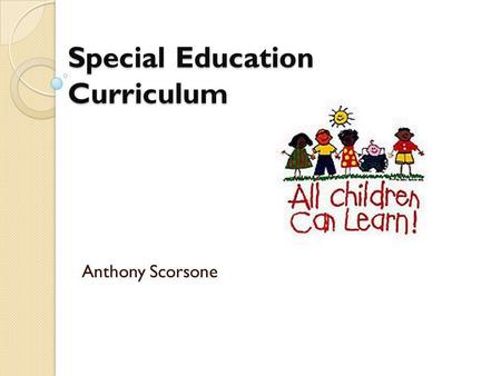 Special Education Curriculum Anthony Scorsone. Each child's IEP should state that the placement is the least restrictive environment for that particular.