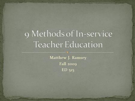 Matthew J. Ramsey Fall 2009 ED 515. Pros Can be highly topical One-shot exposure to ideas Keeps teachers informed Sparking interest Cons Often top down.