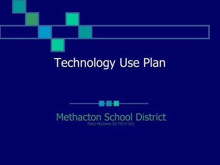 Technology Use Plan Methacton School District Patty McGinnis ED TECH 501.