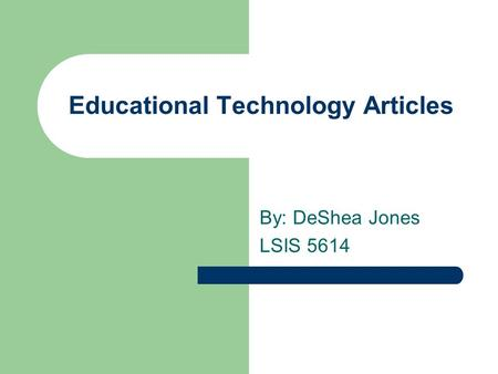 Educational Technology Articles By: DeShea Jones LSIS 5614.