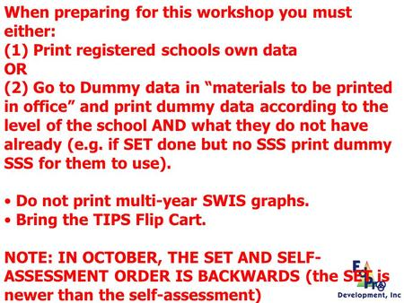 When preparing for this workshop you must either: (1) Print registered schools own data OR (2) Go to Dummy data in materials to be printed in office and.