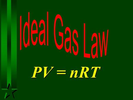 PV = nRT Molar Volume H Avogadros Principle - equal volumes of gases at same T and P contain equal numbers of particles (equal number of moles)