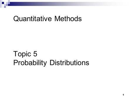 1 Quantitative Methods Topic 5 Probability Distributions.