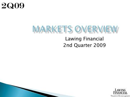 Lawing Financial 2nd Quarter 2009 2Q09. Markets Overview All data as of 6/30/09 Monthly PerformanceYear-To-Date Performance Indices5/29/096/30/09Gain/Loss%