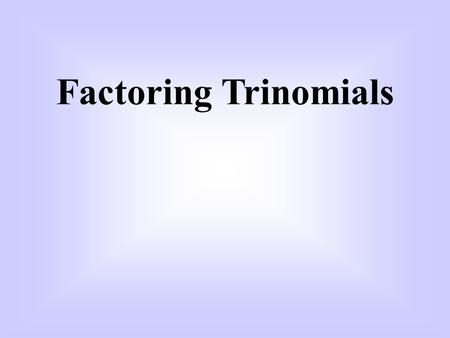 Factoring Trinomials. Multiply. (x+3)(x+2) x 2 + 2x + 3x + 6 Multiplying Binomials Use Foil x 2 + 5x + 6 Distribute.
