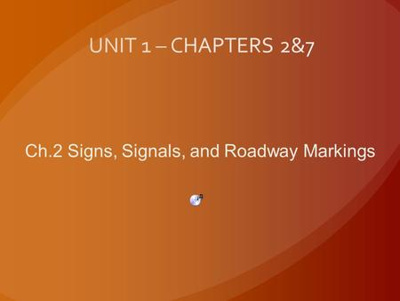 Ch.2 Signs, Signals, and Roadway Markings Traffic Control Devices 1. Traffic Signs 2. Signal Lights 3. Pavement Markings.