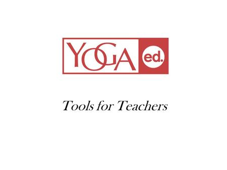 Tools for Teachers. Yoga creates S P A C E between your FEELINGS and BEHAVIOR to make healthy choices. Robin Appell.