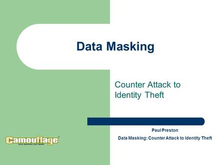 Data Masking Counter Attack to Identity Theft Paul Preston Data Masking: Counter Attack to Identity Theft.