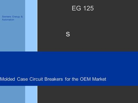 S Siemens Energy & Automation EG 125 Molded Case Circuit Breakers for the OEM Market.