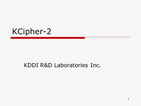 1 KCipher-2 KDDI R&D Laboratories Inc.. ©KDDI R&D Laboratories Inc. All rights Reserved. 2 Introduction LFSR-based stream ciphers Linear recurrence between.
