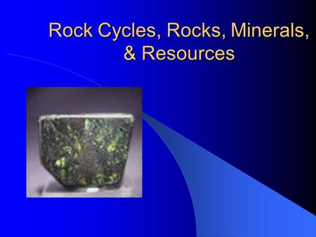 Rock Cycles, Rocks, Minerals, & Resources. The Rock Cycle.