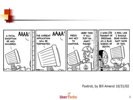 1 Foxtrot, by Bill Amend 10/31/02. Usability Testing Amy Thurston UserWorks, Inc. 20 November 2002.