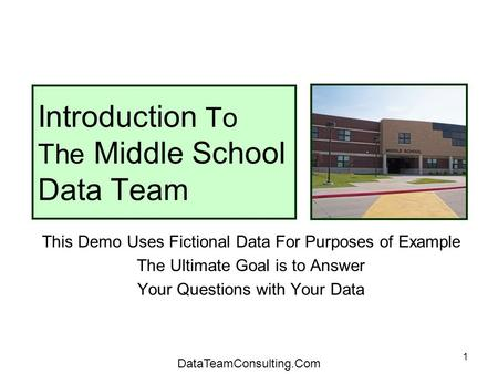 1 Introduction To The Middle School Data Team This Demo Uses Fictional Data For Purposes of Example The Ultimate Goal is to Answer Your Questions with.