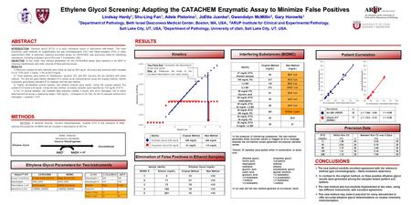 Ethylene Glycol Screening: Adapting the CATACHEM Enzymatic Assay to Minimize False Positives Lindsay Hardy 1, Shu-Ling Fan 1, Adele Pistorino 1, JoEtta.