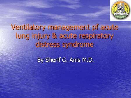 Ventilatory management pf acute lung injury & acute respiratory distress syndrome By Sherif G. Anis M.D.