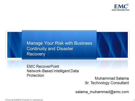 1 © Copyright 2009 EMC Corporation. All rights reserved. Manage Your Risk with Business Continuity and Disaster Recovery EMC RecoverPoint Network-Based.