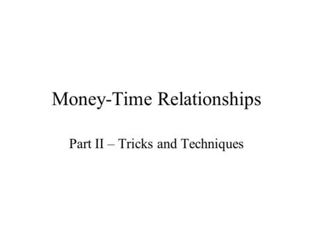 Money-Time Relationships Part II – Tricks and Techniques.