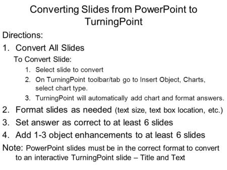 Converting Slides from PowerPoint to TurningPoint Directions: 1.Convert All Slides To Convert Slide: 1.Select slide to convert 2.On TurningPoint toolbar/tab.