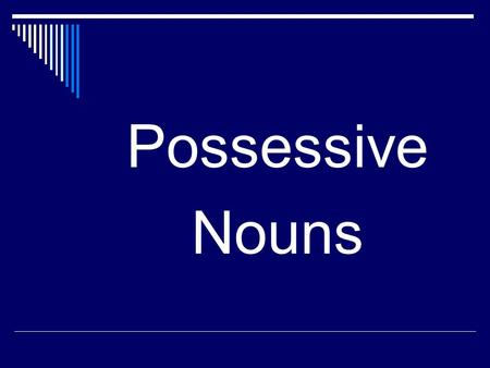 Possessive Nouns. Words that show ownership are called possessive nouns. A noun is possessive if a phrase can be changed to say that an item or idea belongs.