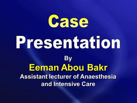 By Eeman Abou Bakr Assistant lecturer of Anaesthesia and Intensive Care By Eeman Abou Bakr Assistant lecturer of Anaesthesia and Intensive Care.