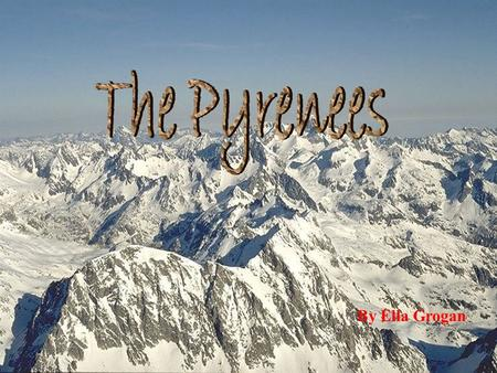 The Pyrenees By Ella Grogan.
