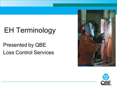 EH Terminology Presented by QBE Loss Control Services.