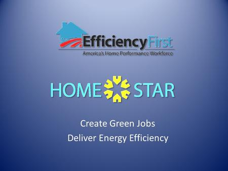 Create Green Jobs Deliver Energy Efficiency. Built upon the solid policy foundation of delivering real jobs through the private sector to accomplish public.