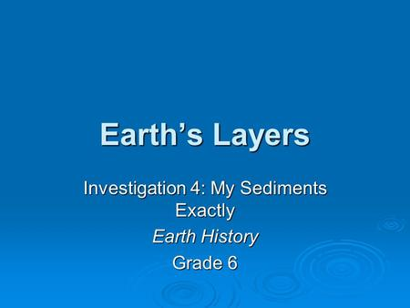 Earths Layers Investigation 4: My Sediments Exactly Earth History Grade 6.